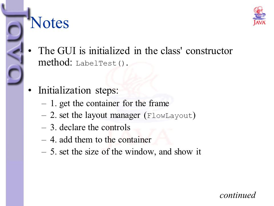 Notes The GUI is initialized in the class constructor method: LabelTest(). Initialization steps: 1. get the container for the frame.