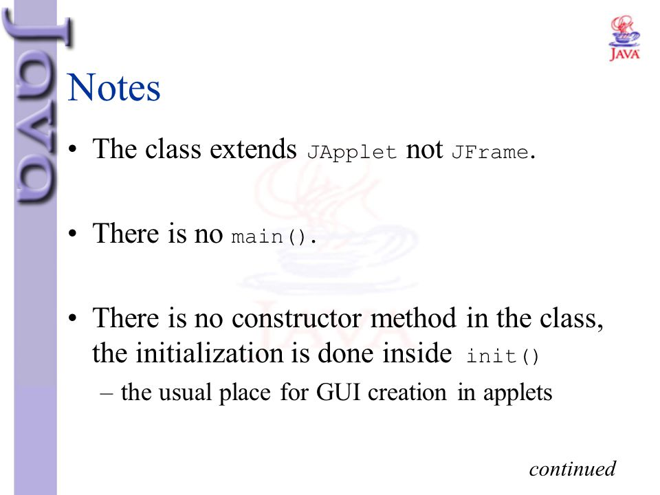 Notes The class extends JApplet not JFrame. There is no main().