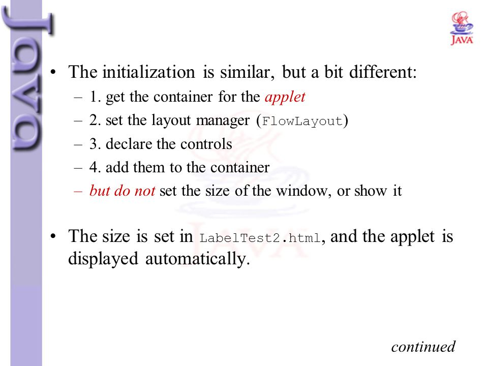 The initialization is similar, but a bit different: