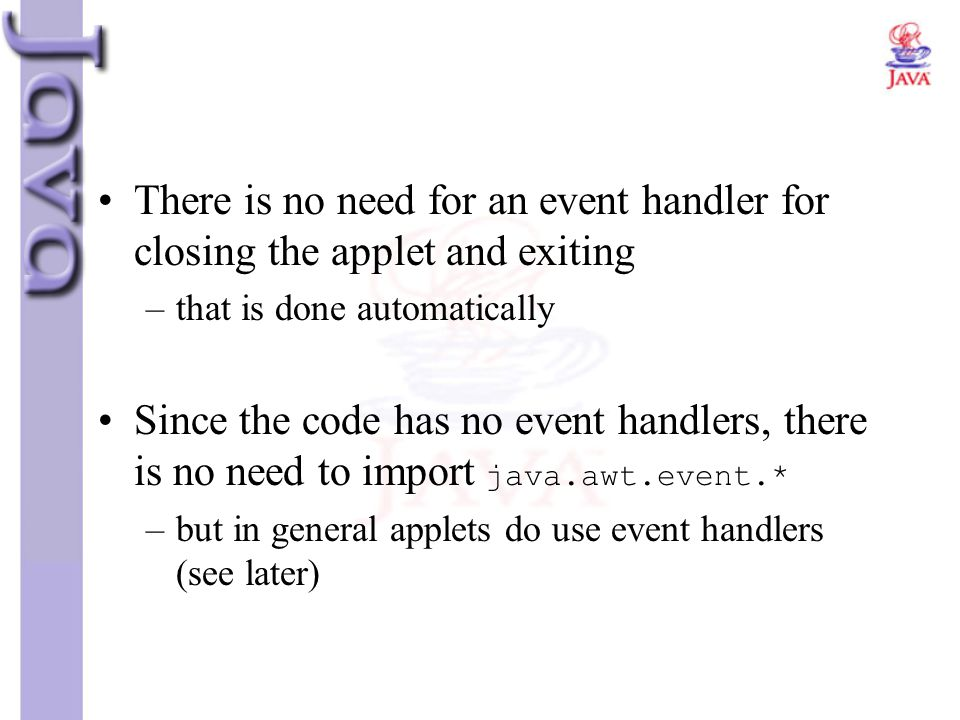 There is no need for an event handler for closing the applet and exiting