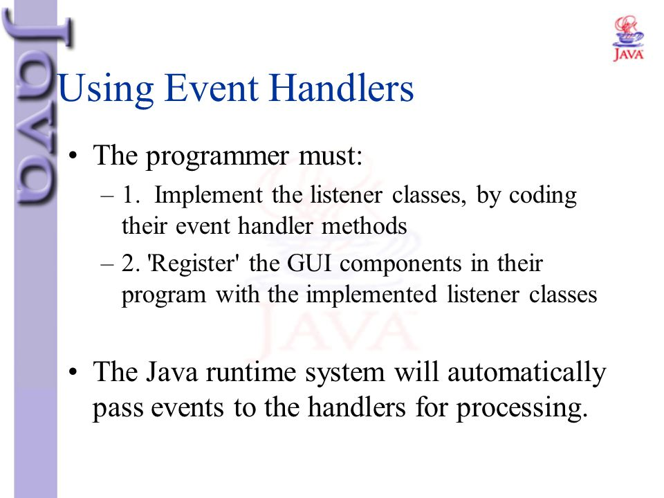 Using Event Handlers The programmer must: