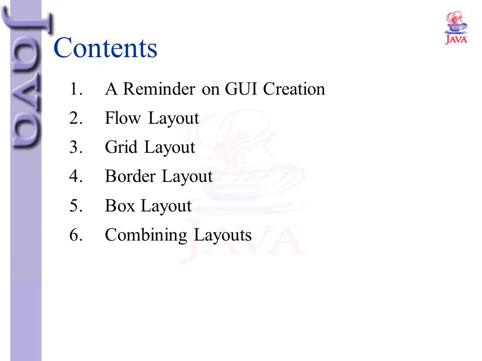 Contents 1. A Reminder on GUI Creation 2. Flow Layout 3. Grid Layout