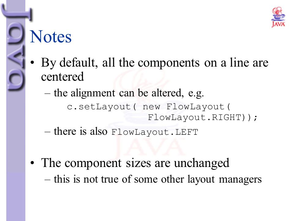 Notes By default, all the components on a line are centered