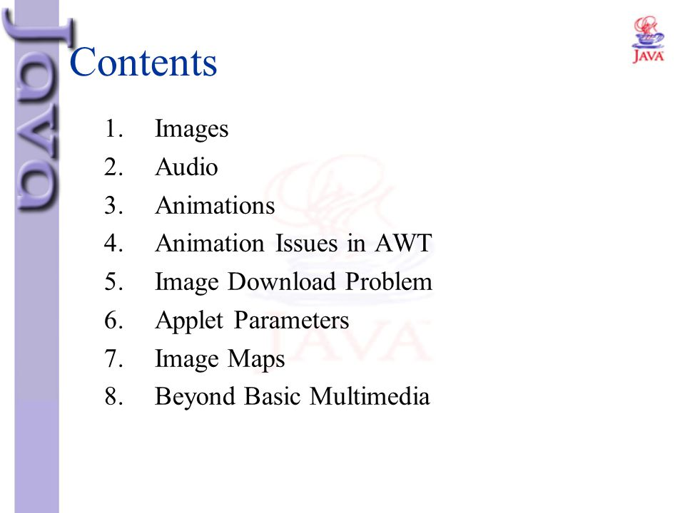 Contents 1. Images 2. Audio 3. Animations 4. Animation Issues in AWT
