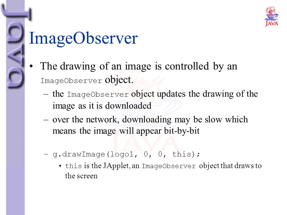 ImageObserver The drawing of an image is controlled by an ImageObserver object.