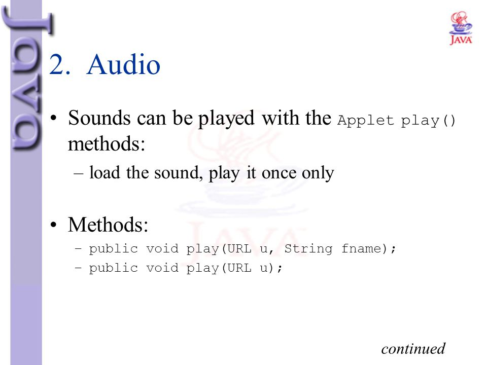 2. Audio Sounds can be played with the Applet play() methods: Methods: