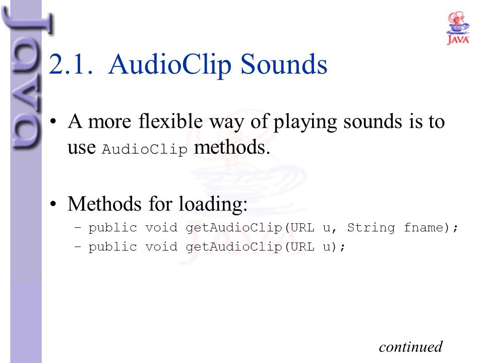 2.1. AudioClip Sounds A more flexible way of playing sounds is to use AudioClip methods. Methods for loading: