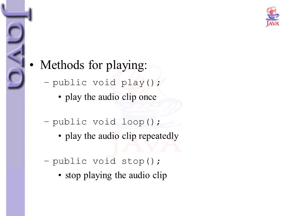 Methods for playing: public void play(); play the audio clip once