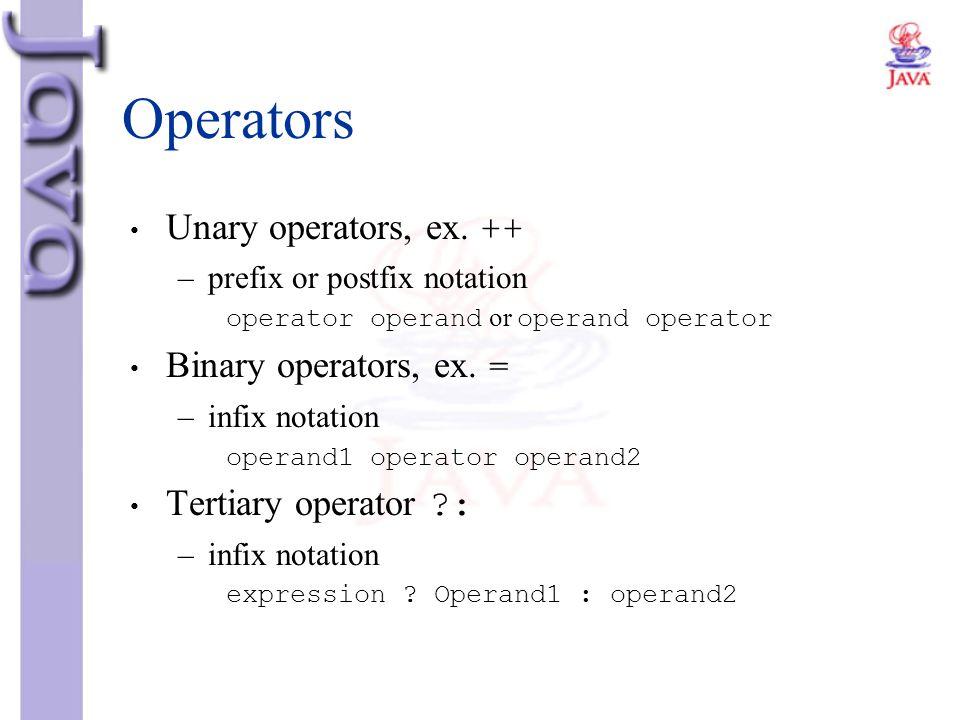 Operators Unary operators, ex. ++ Binary operators, ex. =