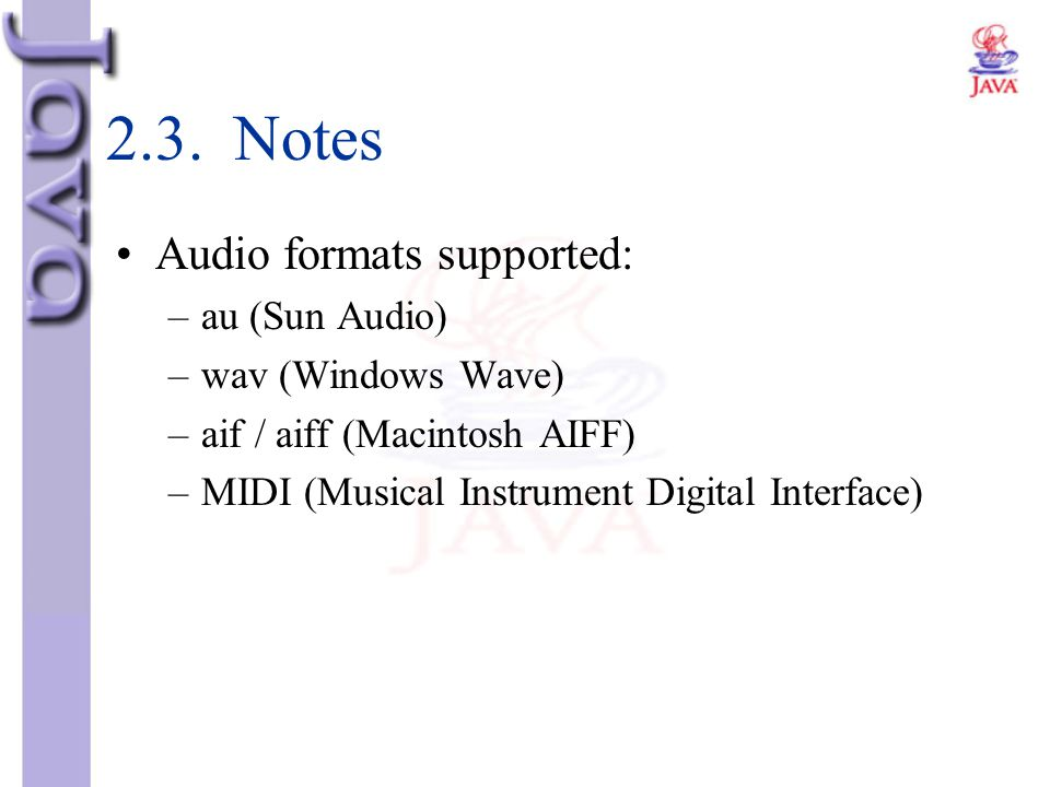 2.3. Notes Audio formats supported: au (Sun Audio) wav (Windows Wave)