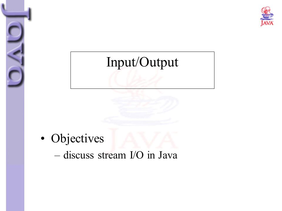 Input/Output Objectives discuss stream I/O in Java