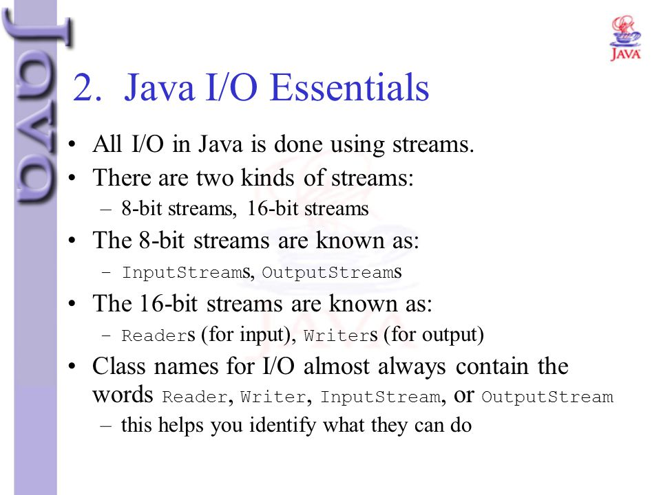 2. Java I/O Essentials All I/O in Java is done using streams.
