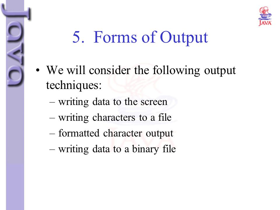 5. Forms of Output We will consider the following output techniques: