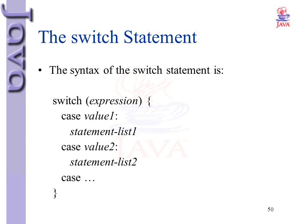 The switch Statement The syntax of the switch statement is: