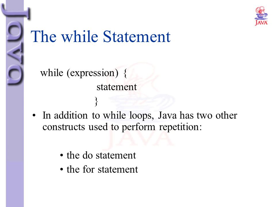 The while Statement while (expression) { statement }