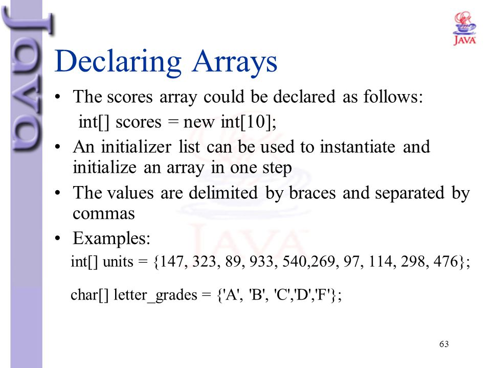 Declaring Arrays The scores array could be declared as follows: