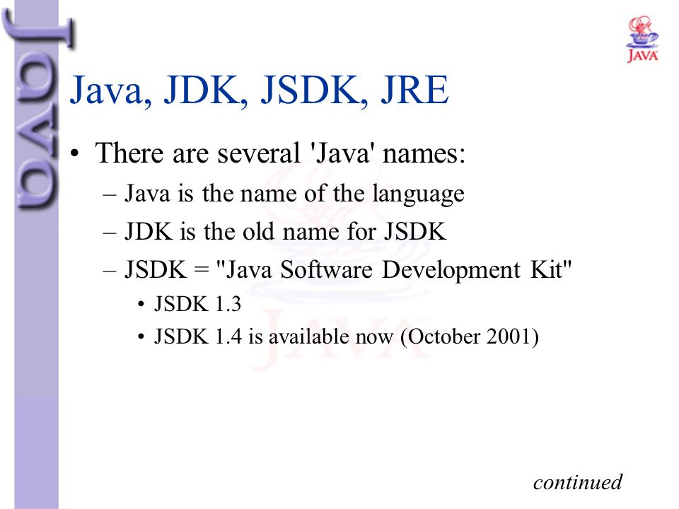 Java, JDK, JSDK, JRE There are several Java names: