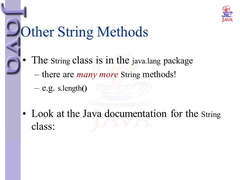 Other String Methods The String class is in the java.lang package