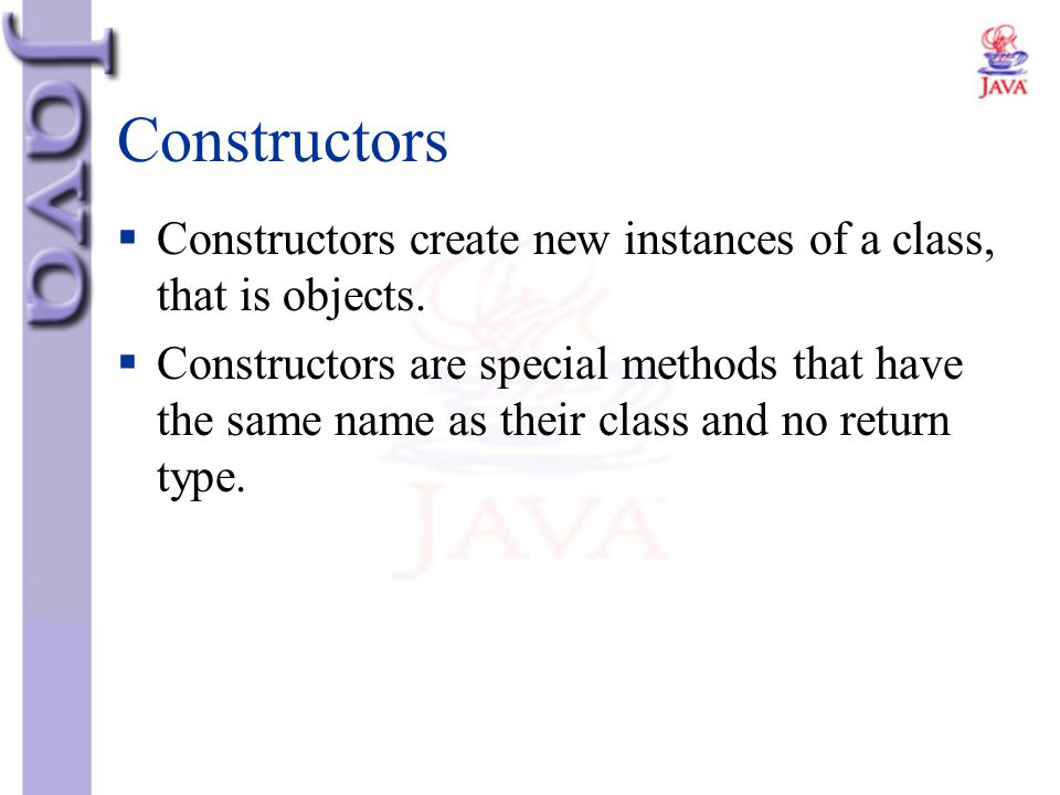 Constructors Constructors create new instances of a class, that is objects.
