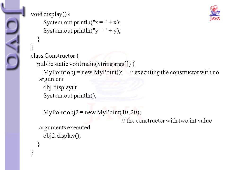 void display() { System.out.println( x = + x); System.out.println( y = + y); } class Constructor {