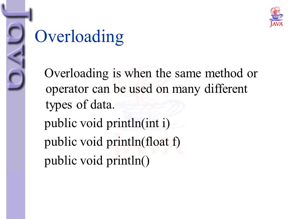 Overloading Overloading is when the same method or operator can be used on many different types of data.