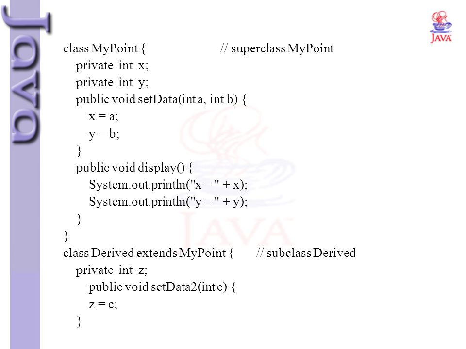 class MyPoint { // superclass MyPoint