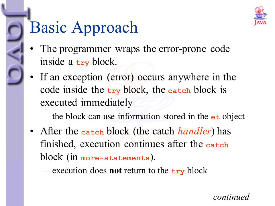 Basic Approach The programmer wraps the error-prone code inside a try block.