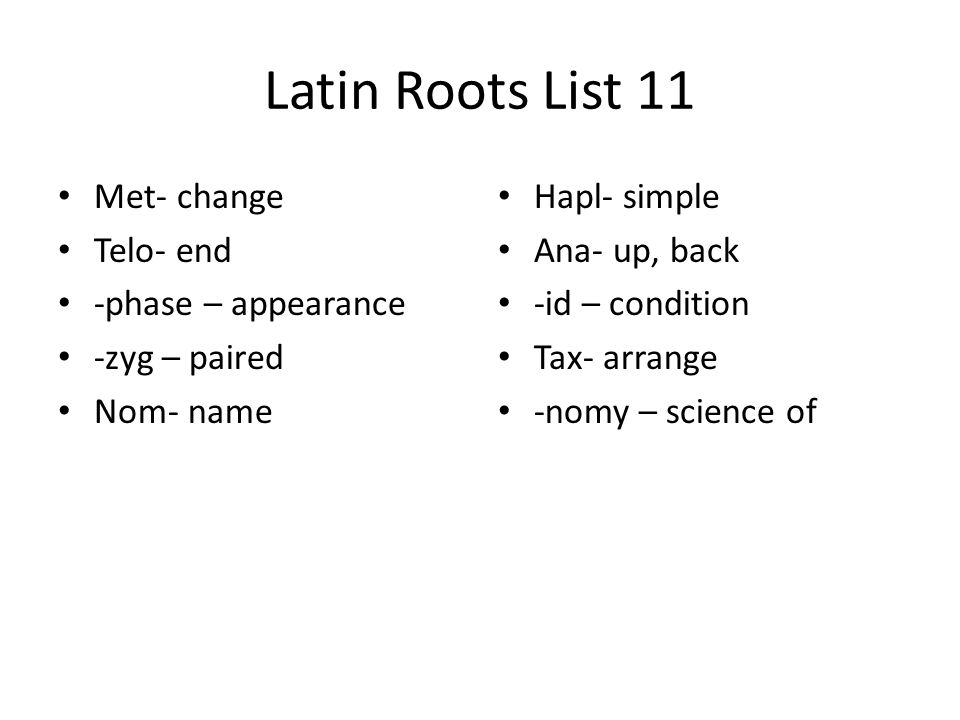 Latin Roots List 11 Met- change Telo- end -phase – appearance