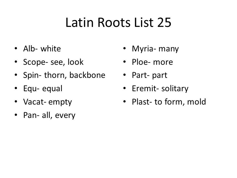 Latin Roots List 25 Alb- white Scope- see, look Spin- thorn, backbone