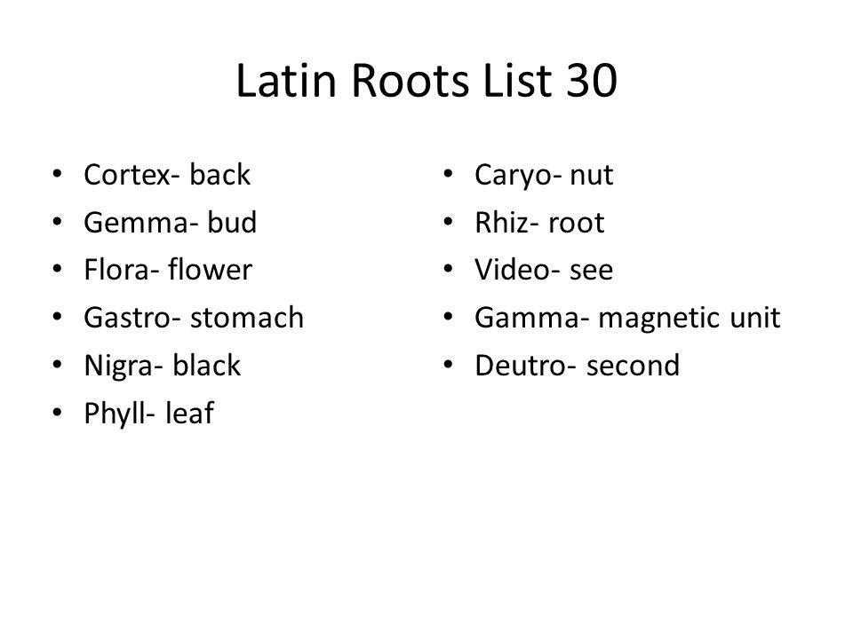Latin Roots List 30 Cortex- back Gemma- bud Flora- flower