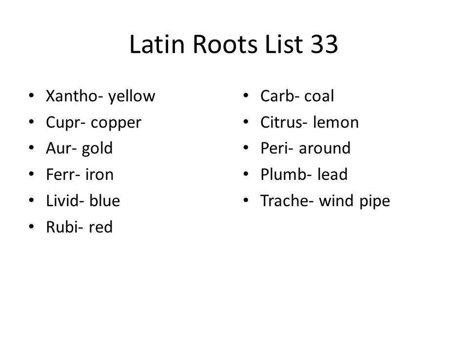 Latin Roots List 33 Xantho- yellow Cupr- copper Aur- gold Ferr- iron