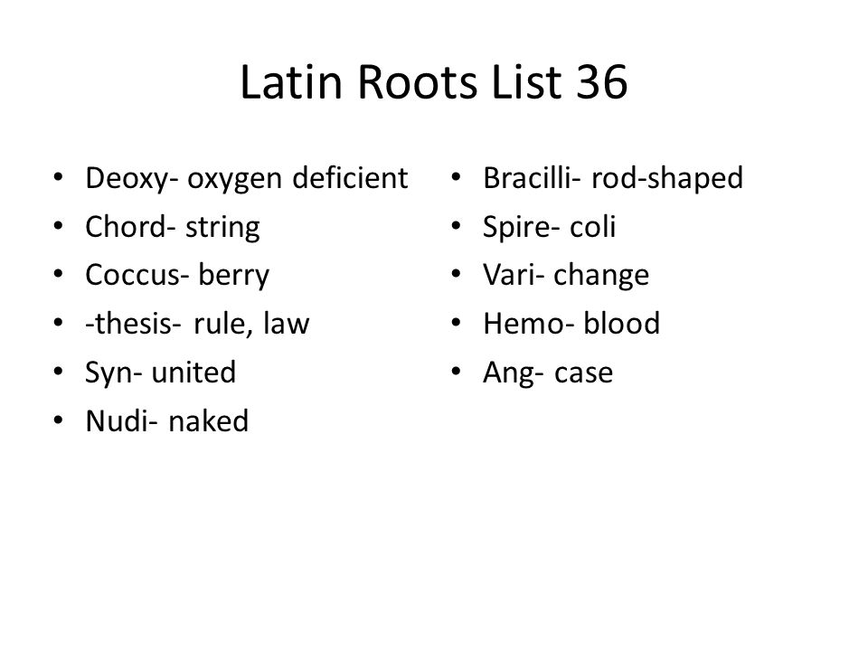 Latin Roots List 36 Deoxy- oxygen deficient Chord- string