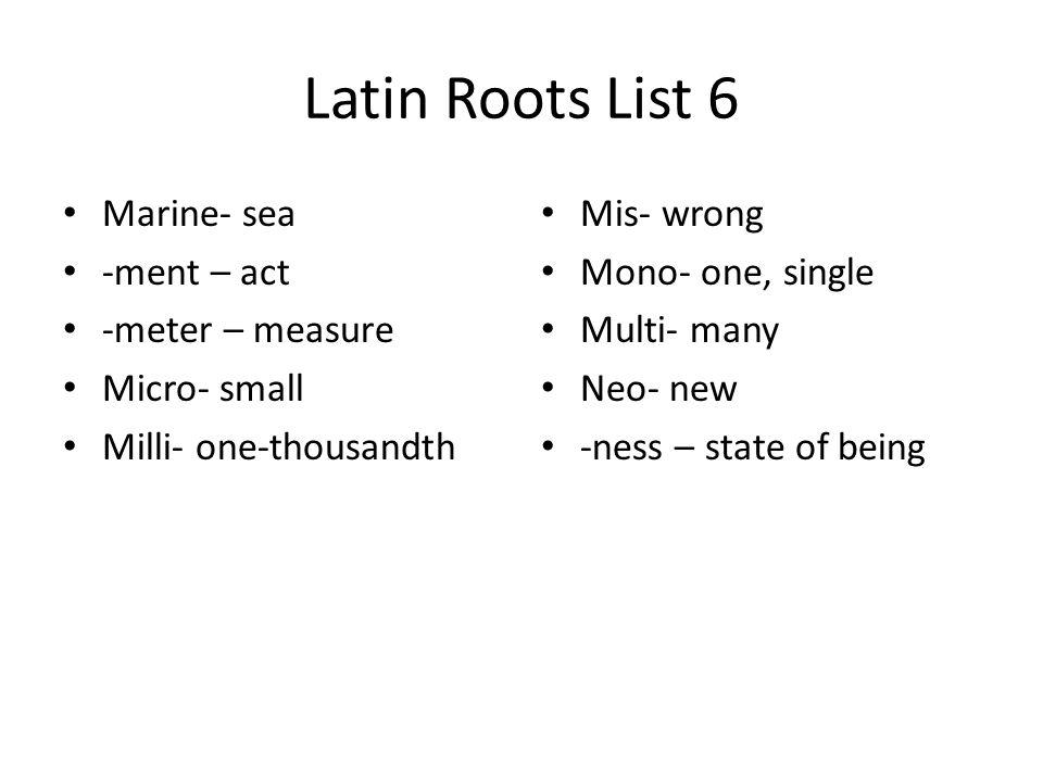 Latin Roots List 6 Marine- sea -ment – act -meter – measure