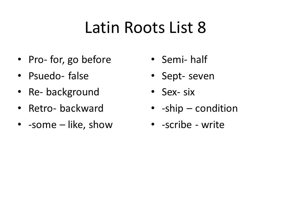 Latin Roots List 8 Pro- for, go before Psuedo- false Re- background