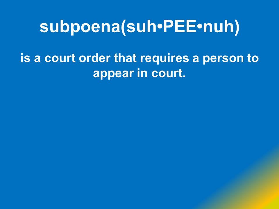 subpoena(suh•PEE•nuh)