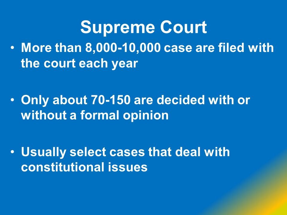 Supreme Court More than 8,000-10,000 case are filed with the court each year. Only about 70-150 are decided with or without a formal opinion.