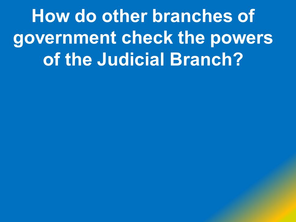 How do other branches of government check the powers of the Judicial Branch