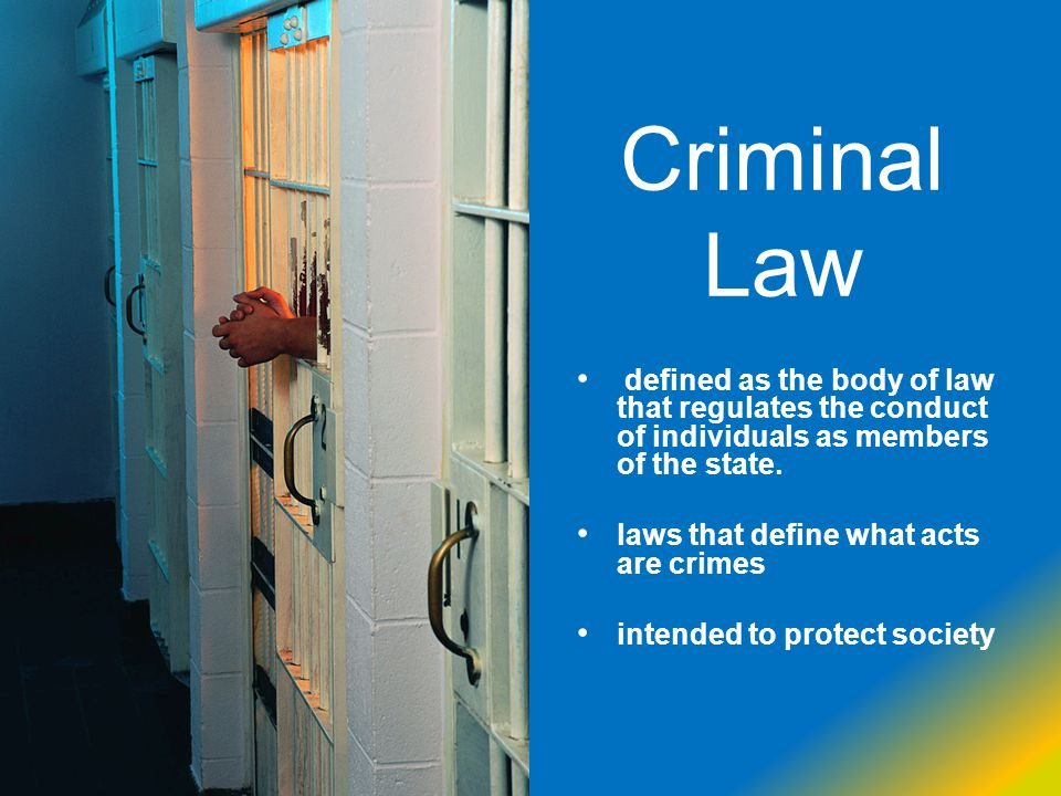 Criminal Law defined as the body of law that regulates the conduct of individuals as members of the state.