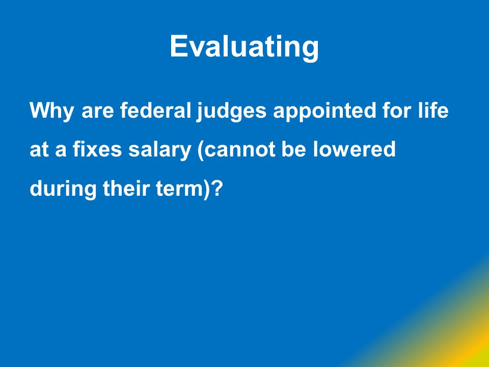 Evaluating Why are federal judges appointed for life at a fixes salary (cannot be lowered during their term)