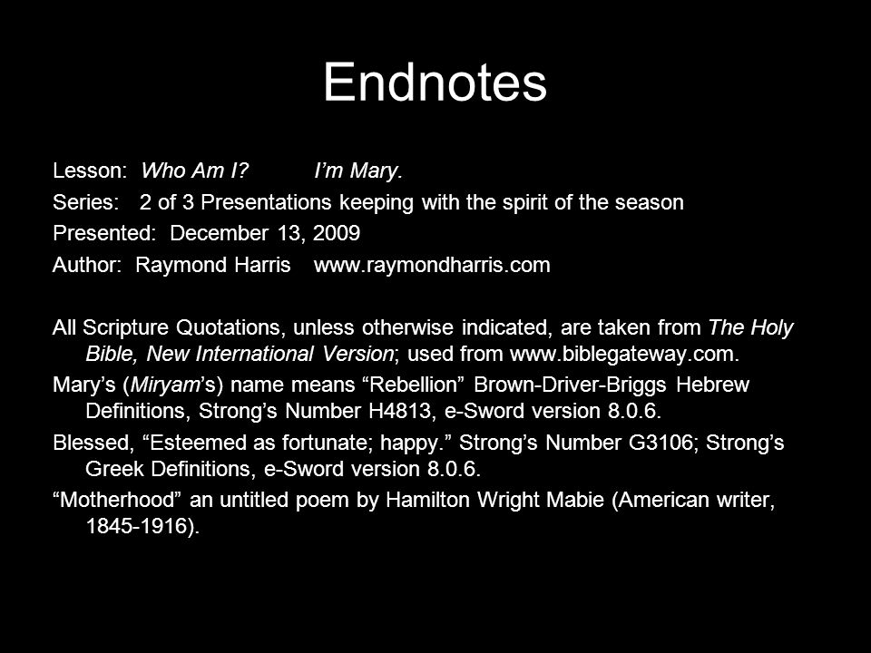 Endnotes Lesson: Who Am I I'm Mary.