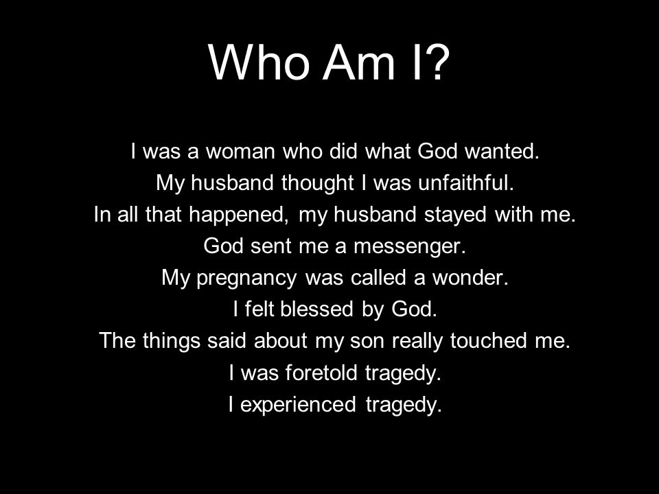 Who Am I I was a woman who did what God wanted.