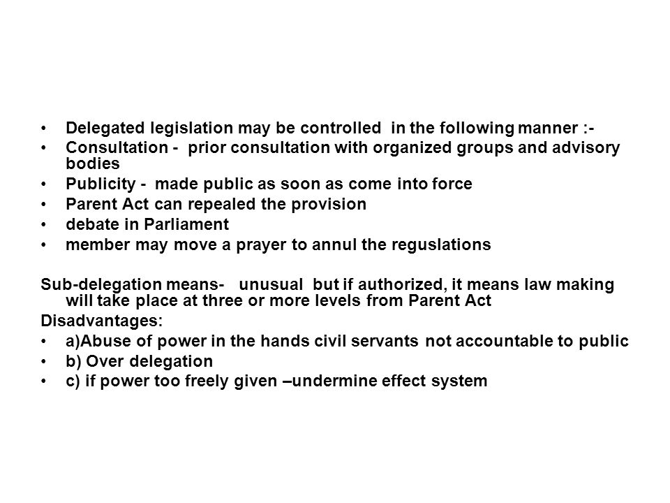 Delegated legislation may be controlled in the following manner :-