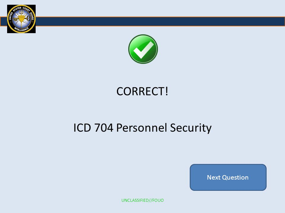 CORRECT! ICD 704 Personnel Security