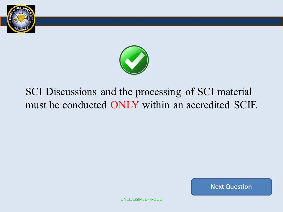 SCI Discussions and the processing of SCI material must be conducted ONLY within an accredited SCIF.