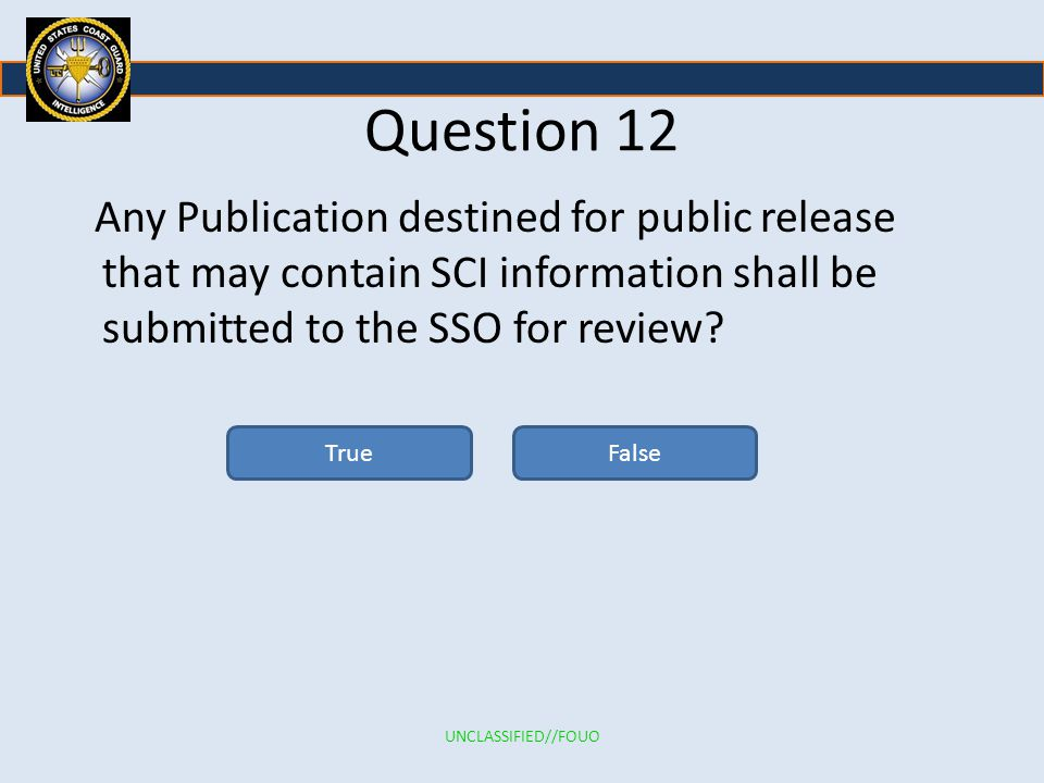 Question 12 Any Publication destined for public release that may contain SCI information shall be submitted to the SSO for review