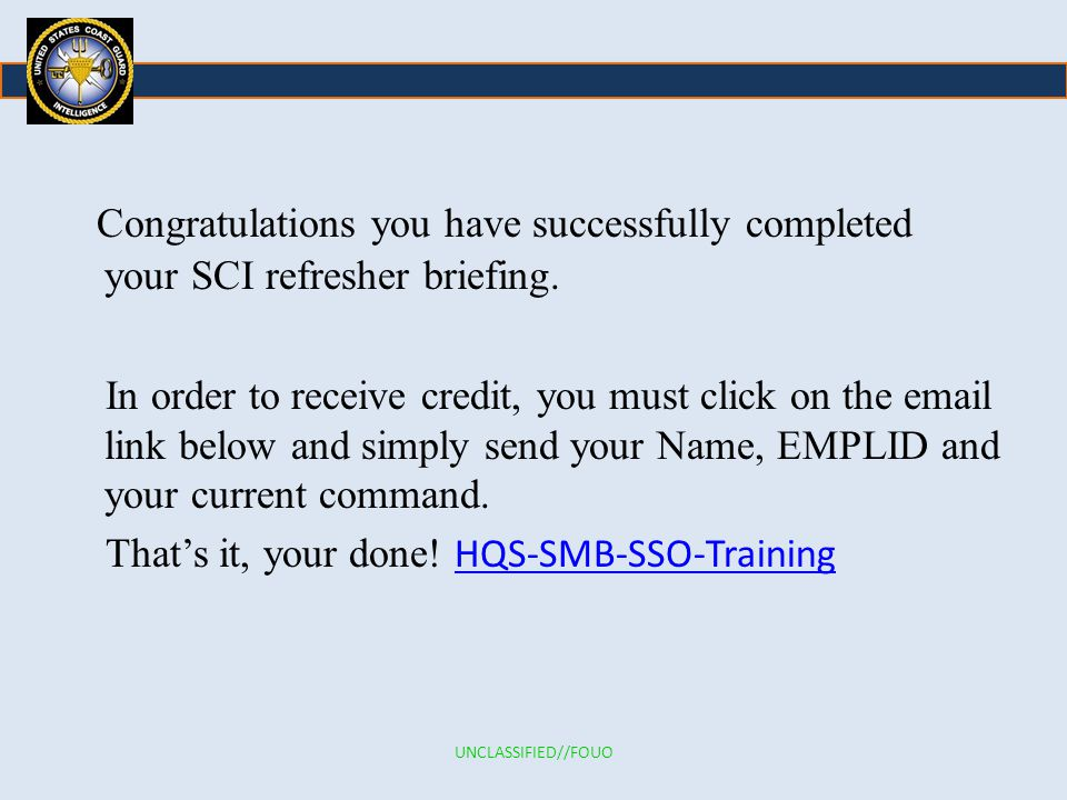 Congratulations you have successfully completed your SCI refresher briefing.