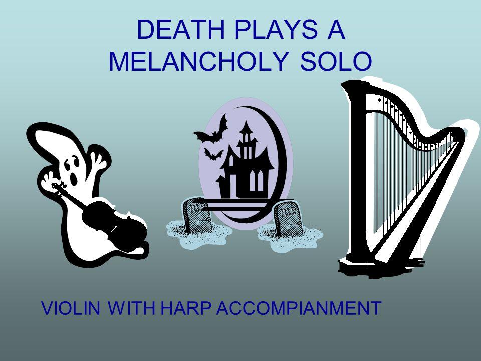 DEATH PLAYS A MELANCHOLY SOLO