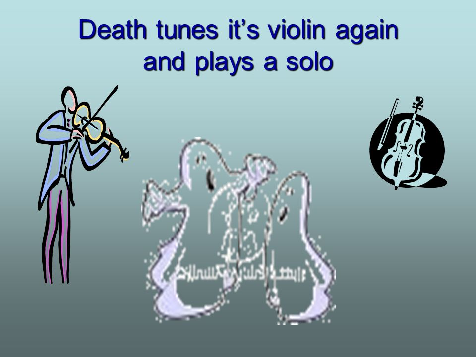 Death tunes it's violin again and plays a solo
