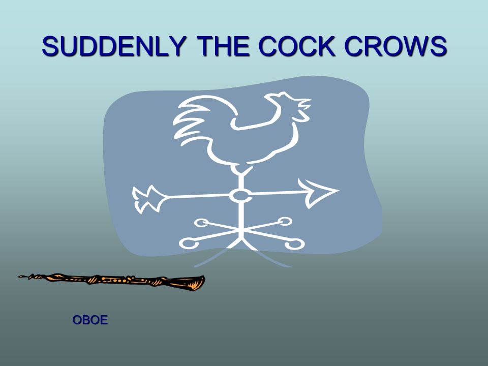 SUDDENLY THE COCK CROWS