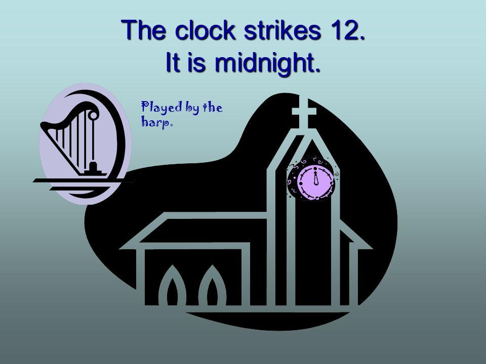 The clock strikes 12. It is midnight.